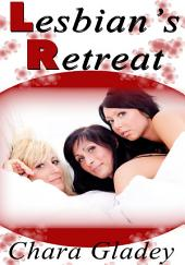 Lesbian's Retreat : Lesbian Erotic Sex Story: (Adults Only Erotica)