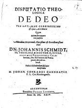 Disp. theol. de Deo ter opt. max. gloriosissimo, et eius attributis