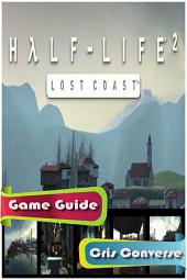 Half Life 2 Lost Coast Game Guide