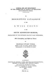 A Descriptive Catalogue of the Swiss Coins in the South Kensington Museum, Bequeathed by the Reverend Chauncy Hare Townshend