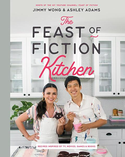 Download The Feast of Fiction Kitchen  Recipes Inspired by TV  Movies  Games   Books Book
