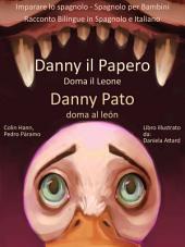 Impara lo spagnolo: Spagnolo per Bambini - Danny il Papero Doma il Leone - Danny Pato doma al León: Racconto Bilingue in Spagnolo e Italiano