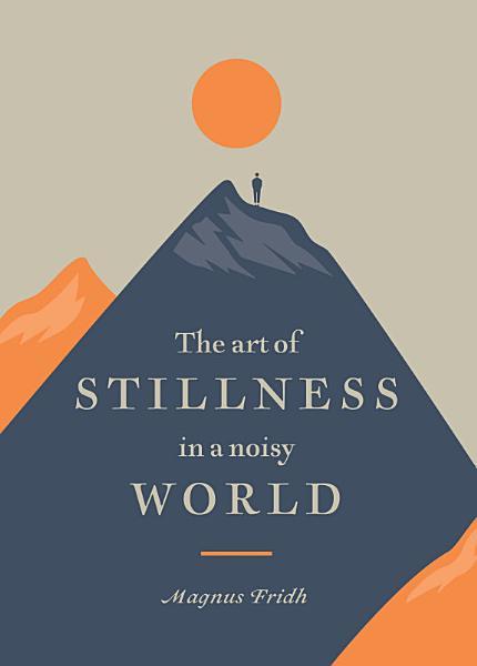 The Art of Stillness in a Noisy World