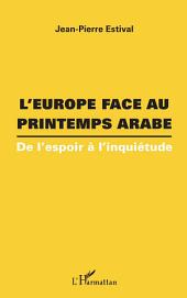 L'Europe face au printemps arabe: De l'espoir à l'inquiétude