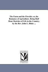 The Farm and the Fireside: Or, The Romance of Agriculture. Being Half Hour Sketches of Life in the Country
