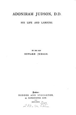 Adoniram Judson, D.D., his life and labours