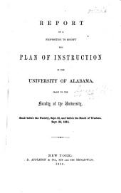 Report on a Proposition to modify the plan of instruction in the University of Alabama, made to the Faculty of the University