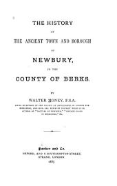 The History of the Ancient Town and Borough of Newbury in the County of Berks