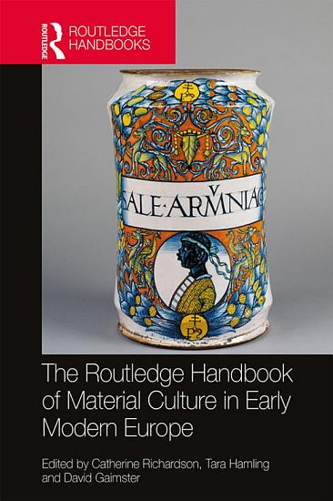 The Routledge Handbook of Material Culture in Early Modern Europe PDF