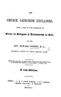 The Church Catechism Explained  with a View to the Correction of Error in Religion   Viciousness in Life     A New Edition PDF
