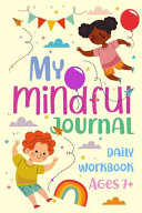 My Mindful Journal - Daily Workbook for Ages 7+