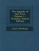 The Legends of the Jews Volume 1 - Primary Source Edition