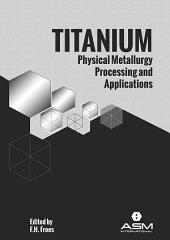 Titanium: Physical Metallurgy, Processing, and Applications