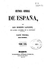 Historia general de España: Edad moderna. Part. 3a, Volumen 22