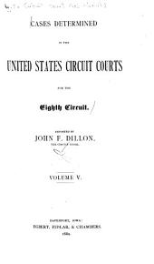 Cases Determined in the United States Circuit Courts for the Eighth Circuit: Volume 5