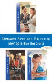 Harlequin Special Edition May 2016 - Box Set 2 of 2: James Bravo's Shotgun Bride\Her Rugged Rancher\The Bachelor's Little Bonus