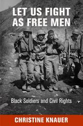 Let Us Fight as Free Men: Black Soldiers and Civil Rights