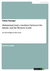 Muhammad Asad: a mediator between the Islamic and the Western world: An interreligious discourse