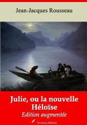 Julie, ou la nouvelle Héloïse: Nouvelle édition augmentée