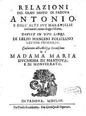 Relazioni Del Gran Santo Di Padova Antonio, E Dell'Alte Sve Maraviglie cosi auanti, come doppo Morte: Divise In Dvo Libri