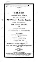 Joy turned into Mourning. A sermon, occasioned by the death of Her Royal Highness the Princess Charlotte Augusta, daughter of His Royal Highness the Prince Regent ... Second edition
