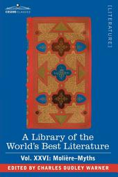 A Library of the World's Best Literature - Ancient and Modern - Vol.XXVI (Forty-Five Volumes); Moli Re-Myths