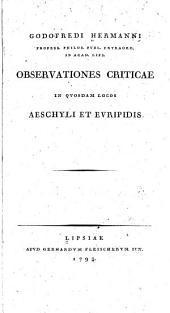 Godofredi Hermanni profess. philos. publ. extraord. in Acad. Lips. Observationes criticae in quosdam locos Aeschyli et Euripidis