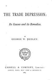 The Trade Depression: Its Causes and Its Remedies