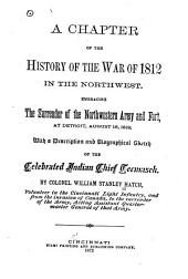 A Chapter of the History of the War of 1812 in the Northwest: Embracing the Surrender of the Northwestern Army and Fort, at Detroit, August 16, 1812 ; with a Description and Biographical Sketch of the Celebrated Indian Chief Tecumseh