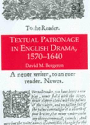 Textual Patronage in English Drama  1570 1640 PDF
