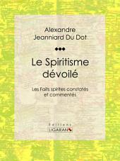 Le Spiritisme dévoilé: Les Faits spirites constatés et commentés
