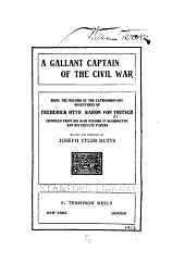 A Gallant Captain of the Civil War: Being the Record of the Extraordinary Adventures of Frederick Otto, Baron Von Fritsch, Comp. from His War Record in Washington and His Private Papers