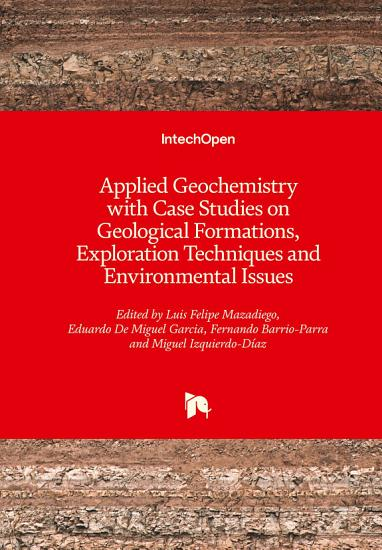 Applied Geochemistry with Case Studies on Geological Formations  Exploration Techniques and Environmental Issues PDF