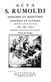 Acta S. Rumoldi episcopi et martyris apostoli et patroni Mechliniensium