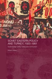 Soviet Eastern Policy and Turkey, 1920-1991: Soviet Foreign Policy, Turkey and Communism