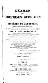 Examen des doctrines médicales et des systèmes de nosologie: précédé de propositions renfermant la substance de la médecine physiologique, Volume1