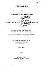 Reports of Cases Argued and Determined in the Supreme Court of Judicature of the State of Indiana: With Tables of the Cases and Principal Matters, Volume 7