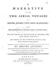 A narrative of the two aerial Voyages of Dr. J. with Mons. Blanchard: with meteorological observations and remarks. The first voyage on the thirtieth of November, 1784, from London into Kent: the second, on the seventh of January, 1785, from England into France. By Dr. J.