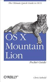 OS X Mountain Lion Pocket Guide: The Ultimate Quick Guide to OS X