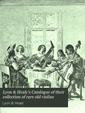 Lyon & Healy's Catalogue of their collection of rare old violins: mdcccci; to which is added an historical sketch of the violin and its master makers from its inception