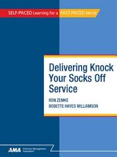Delivering Knock Your Socks Off Service: EBook Edition