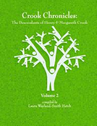 Crook Chronicles  The Descendants of Henry   Margareth Crook   Volume 2 PDF