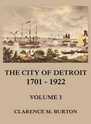 The City Of Detroit 1701 1922 Volume 3 Book PDF