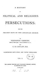A History Of Political And Religious Persecutions By F Garrido And C B Cayley Book PDF