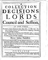 A Collection of Decisions of the Lords of Council and Session, in Two Parts: The First Contains Decisions from July 1661, to July 1666