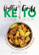 The Healthy Family Keto Cookbook Book