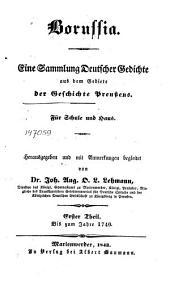 Borussia: Eine Sammlung Deutscher Gedichte aus dem Gebiete der Geschichte Preußens. Für Schule und Haus. Bis zum Jahre 1740. Erster Theil