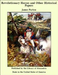 Revolutionary Heroes and Other Historical Papers PDF