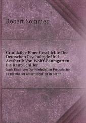 Grundz?ge Einer Geschichte Der Deutschen Psychologie Und Aesthetik Von Wolff-Baumgarten Bis Kant-Schiller