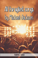 Download All the Ugliest Songs by Michael Jackson Book